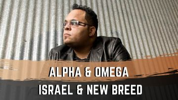 Alpha and Omega – Israel & New Breed