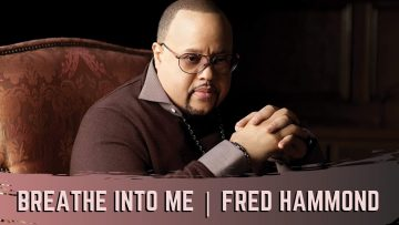 Breathe Into Me Oh Lord – Fred Hammond