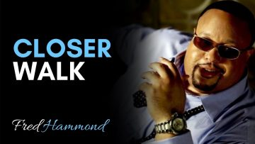 Closer Walk – Fred Hammond