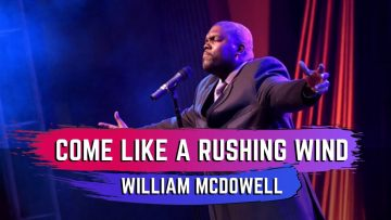 Come Like A Rushing Wind – William McDowell