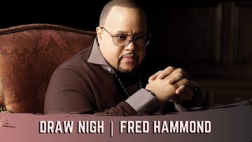 Draw Nigh – Fred Hammond