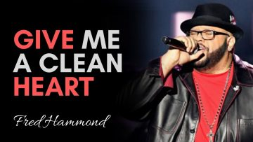Give Me A Clean Heart – Fred Hammond