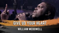 Give Us Your Heart – William McDowell