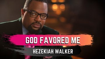 God Favored Me – Hezekiah Walker