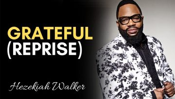 Grateful (Reprise) – Hezekiah Walker & LFC