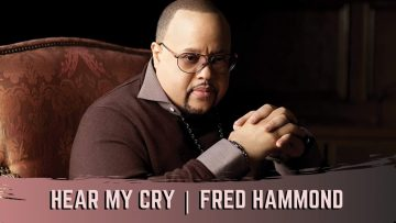 Hear My Cry – Fred Hammond