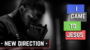 I Came To Jesus – New Direction