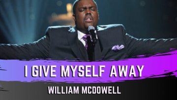 I Give Myself Away – William McDowell