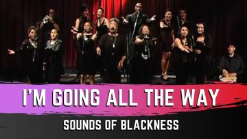 Im going all the way – Sounds Of Blackness