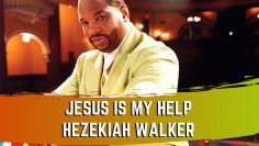 Jesus Is My Help – Hezekiah Walker