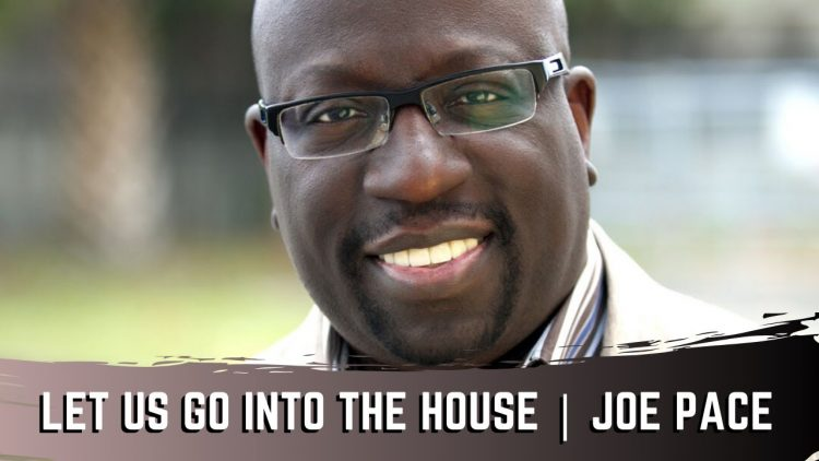 Let Us Go Into The House  – Joe Pace