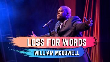 Loss for Words – William McDowell