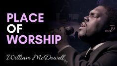 Place Of Worship – William McDowell