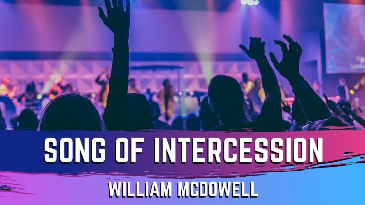 Song Of Intercession (LIVE) – William McDowell