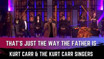 Thats Just The Way The Father Is – Kurt Carr & The Kurt Carr Singers