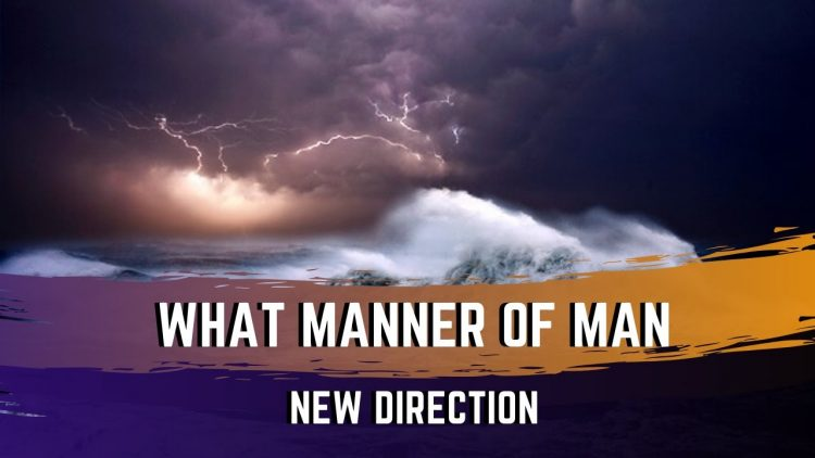 What Manner Of Man – New Direction