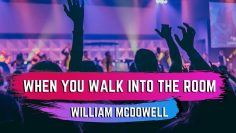 When You Walk Into The Room – William McDowell